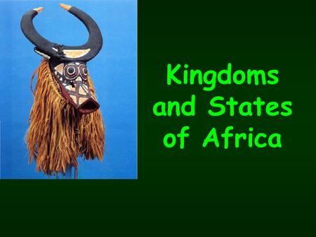 Kingdoms and States of Africa. Section 2. West African Empires and civilizations.