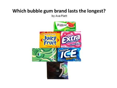 Which bubble gum brand lasts the longest? by Ava Platt.