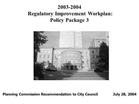 2003-2004 Regulatory Improvement Workplan: Policy Package 3 Planning Commission Recommendation to City Council July 28, 2004.
