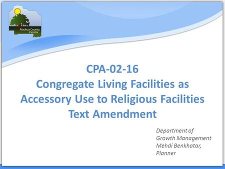 CPA-02-16 Congregate Living Facilities as Accessory Use to Religious Facilities Text Amendment Department of Growth Management Mehdi Benkhatar, Planner.
