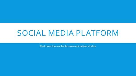SOCIAL MEDIA PLATFORM Best ones too use for Acumen animation studios.
