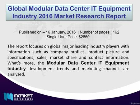 Global Modular Data Center IT Equipment Industry 2016 Market Research Report The report focuses on global major leading industry players with information.
