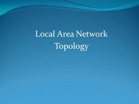 Local Area Network Topology. LAN Architecture - Protocol architecture - Topologies - Media access control - Logical Link Control.