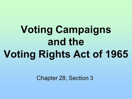 Voting Campaigns and the Voting Rights Act of 1965 Chapter 28, Section 3.