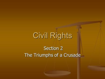 Civil Rights Section 2 Section 2 The Triumphs of a Crusade.