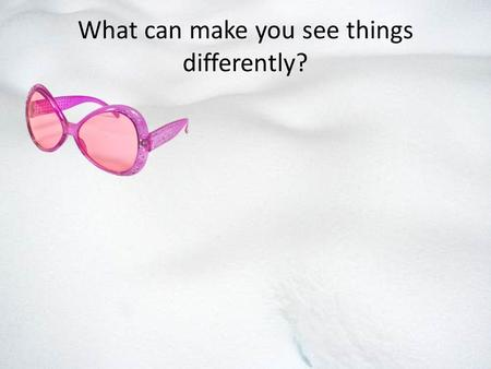 What can make you see things differently?. Purity of Heart To define a pure and impure heart To explain how purity of heart changes our perception of.