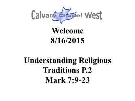 Welcome 8/16/2015 Understanding Religious Traditions P.2 Mark 7:9-23.