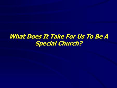 What Does It Take For Us To Be A Special Church?.