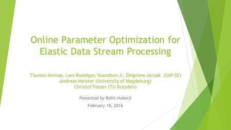 Online Parameter Optimization for Elastic Data Stream Processing Thomas Heinze, Lars Roediger, Yuanzhen Ji, Zbigniew Jerzak (SAP SE) Andreas Meister (University.