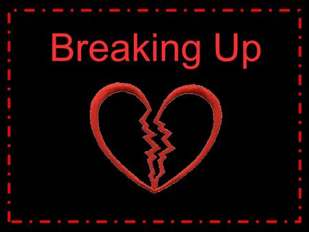 Breaking Up. How do break ups affect people adversely?
