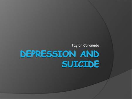Taylor Coronado. Depression and suicide Depression is mainly caused by a chemical imbalance in the brain. Due to the effects of depression it can really.