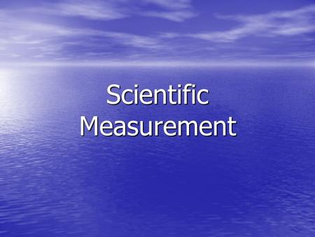 Scientific Measurement. Measurements and Their Uncertainty Measurement – quantity that has both a number and unit Measurement – quantity that has both.