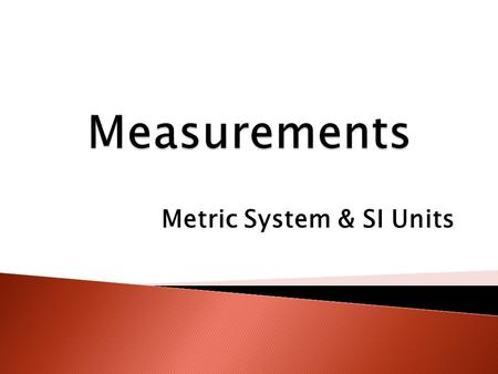 Metric System & SI Units.  Measurement is a way to describe the world with numbers.  Length, volume, mass, and temperature are used to describe objects.