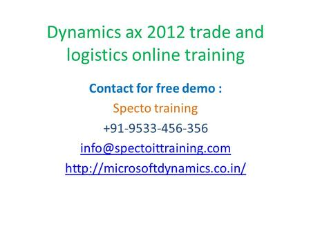 Dynamics ax 2012 trade and logistics online training Contact for free demo : Specto training +91-9533-456-356