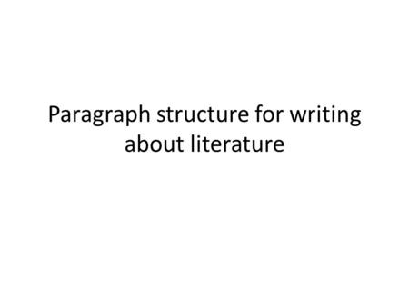 Paragraph structure for writing about literature.