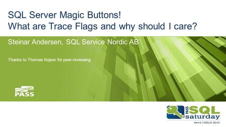 SQL Server Magic Buttons! What are Trace Flags and why should I care? Steinar Andersen, SQL Service Nordic AB Thanks to Thomas Kejser for peer-reviewing.