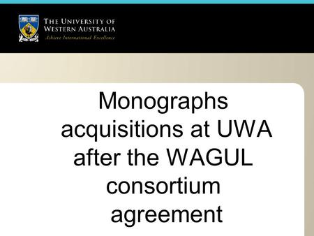Monographs acquisitions at UWA after the WAGUL consortium agreement.