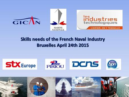 Skills needs of the French Naval Industry Bruxelles April 24th 2015 1.