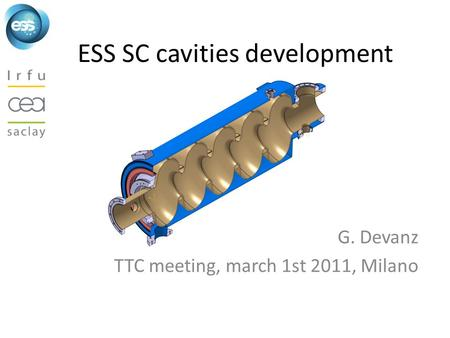 ESS SC cavities development G. Devanz TTC meeting, march 1st 2011, Milano.