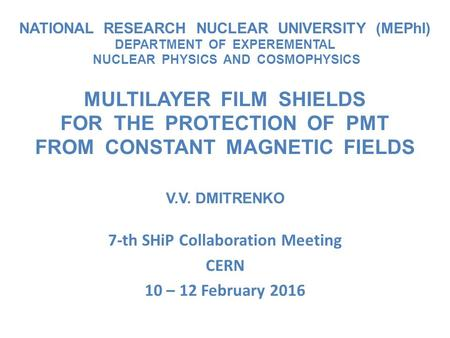 NATIONAL RESEARCH NUCLEAR UNIVERSITY (MEPhI) DEPARTMENT OF EXPEREMENTAL NUCLEAR PHYSICS AND COSMOPHYSICS MULTILAYER FILM SHIELDS FOR THE PROTECTION OF.