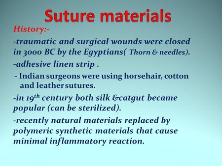 History:- -traumatic and surgical wounds were closed in 3000 BC by the Egyptians( Thorn & needles). -adhesive linen strip. - Indian surgeons were using.