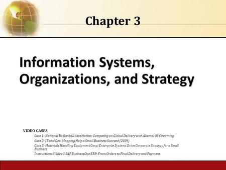 Information Systems, Organizations, and Strategy Chapter 3 VIDEO CASES Case 1: National Basketball Association: Competing on Global Delivery with Akamai.