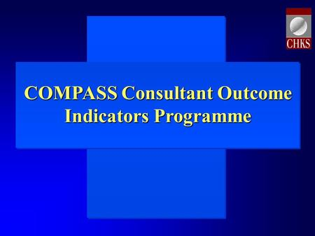 Implementing Clinical Governance COMPASS Consultant Outcome Indicators Programme.
