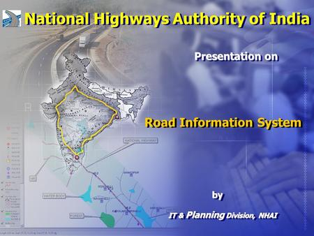 Road Information System IT & Planning Division, NHAI Presentation on National Highways Authority of India byby + +