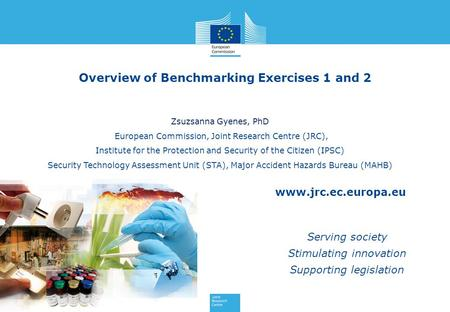 Www.jrc.ec.europa.eu Serving society Stimulating innovation Supporting legislation Overview of Benchmarking Exercises 1 and 2 Zsuzsanna Gyenes, PhD European.