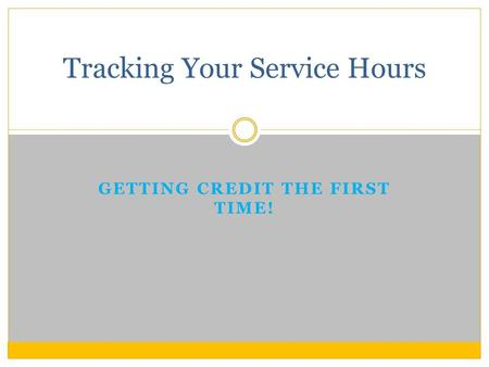 GETTING CREDIT THE FIRST TIME! Tracking Your Service Hours.