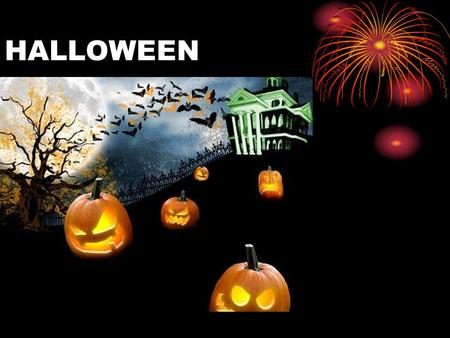 HALLOWEEN. Halloween means Hallows' Evening, It is the evening before All Hallows' Day (now called All Saints' Day) a Christian holiday, celebrated on.