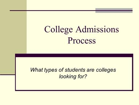 College Admissions Process What types of students are colleges looking for?