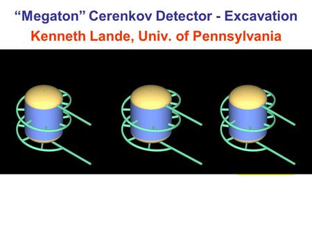 """Megaton"" Cerenkov Detector - Excavation Kenneth Lande, Univ. of Pennsylvania 4200 mwe Depth."