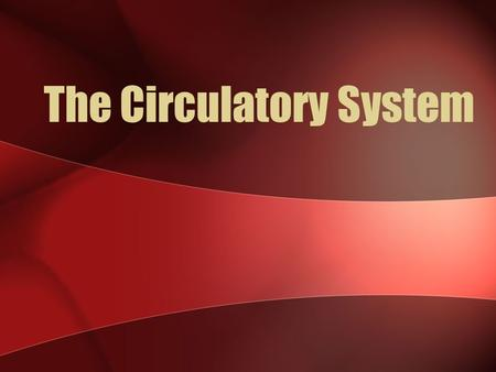 The Circulatory System. The Closed Circulatory System Humans have a closed circulatory system, typical of all vertebrates, in which blood is confined.