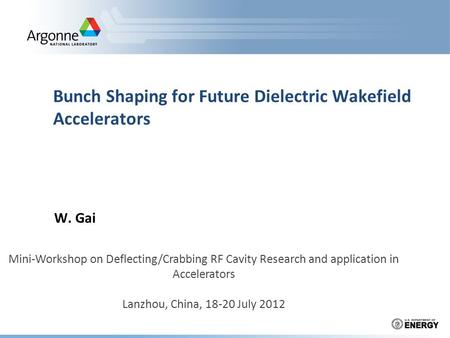 Bunch Shaping for Future Dielectric Wakefield Accelerators W. Gai Mini-Workshop on Deflecting/Crabbing RF Cavity Research and application in Accelerators.