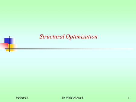 Structural Optimization 01-Oct-13Dr. Walid Al-Awad 1.