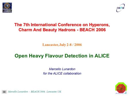 1 Marcello Lunardon - BEACH 2006, Lancaster, UK The 7th International Conference on Hyperons, Charm And Beauty Hadrons - BEACH 2006 Lancaster, July 2-8.