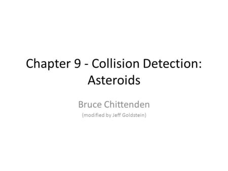 Chapter 9 - Collision Detection: Asteroids Bruce Chittenden (modified by Jeff Goldstein)