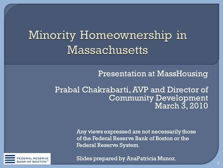 Presentation at MassHousing Prabal Chakrabarti, AVP and Director of Community Development March 3, 2010 1 Any views expressed are not necessarily those.