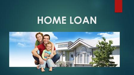 HOME LOAN.  INTRODUCTION  A loan given by bank, mortgage company or other financial institutions for the purchase of primary residence.  The owner.