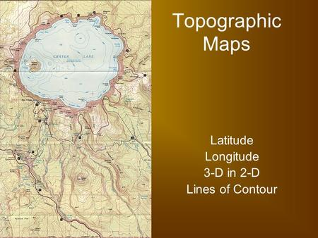 Topographic Maps Latitude Longitude 3-D in 2-D Lines of Contour.
