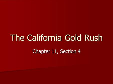 The California Gold Rush Chapter 11, Section 4. The California Gold Rush On January 24, 1848 gold was discovered in the American River (Northern California)