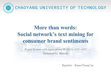 More than words: Social network's text mining for consumer brand sentiments Expert Systems with Applications 40 (2013) 4241–4251 Mohamed M. Mostafa Reporter.