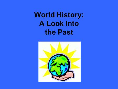 World History: A Look Into the Past. Understanding History History is the story of the past and is all around us. Oral tradition is passing on history.
