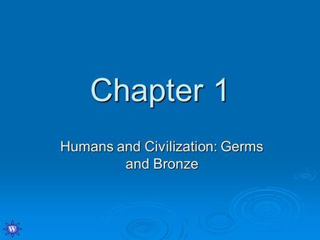 Chapter 1 Humans and Civilization: Germs and Bronze W.
