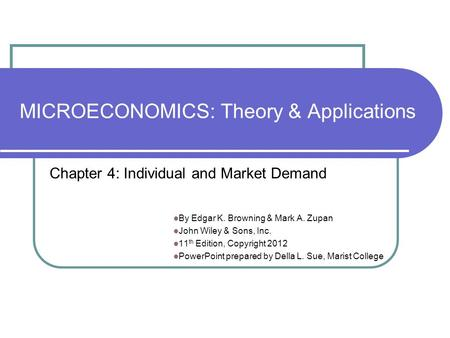 MICROECONOMICS: Theory & Applications By Edgar K. Browning & Mark A. Zupan John Wiley & Sons, Inc. 11 th Edition, Copyright 2012 PowerPoint prepared by.