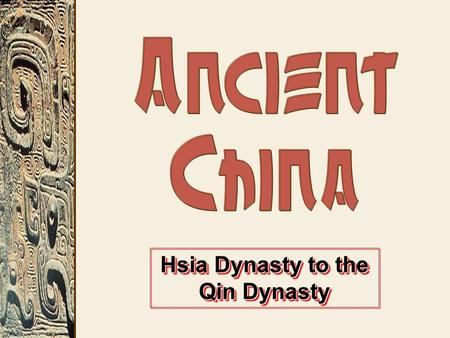 Hsia Dynasty to the Qin Dynasty. The 4 Old-World River Valley Cultures.