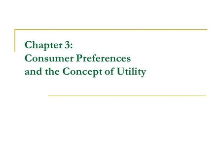 Chapter 3: Consumer Preferences and the Concept of Utility.