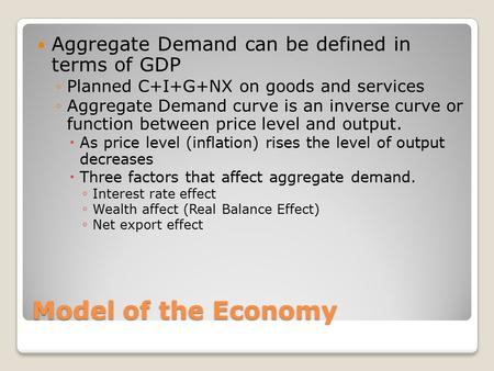 Model of the Economy Aggregate Demand can be defined in terms of GDP ◦Planned C+I+G+NX on goods and services ◦Aggregate Demand curve is an inverse curve.