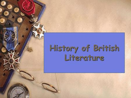History of British Literature. A Brief Outline of British Literature  I. The early and Medieval literature 1. Beowulf 2. Geoffrey Chaucer's The Canterbury.